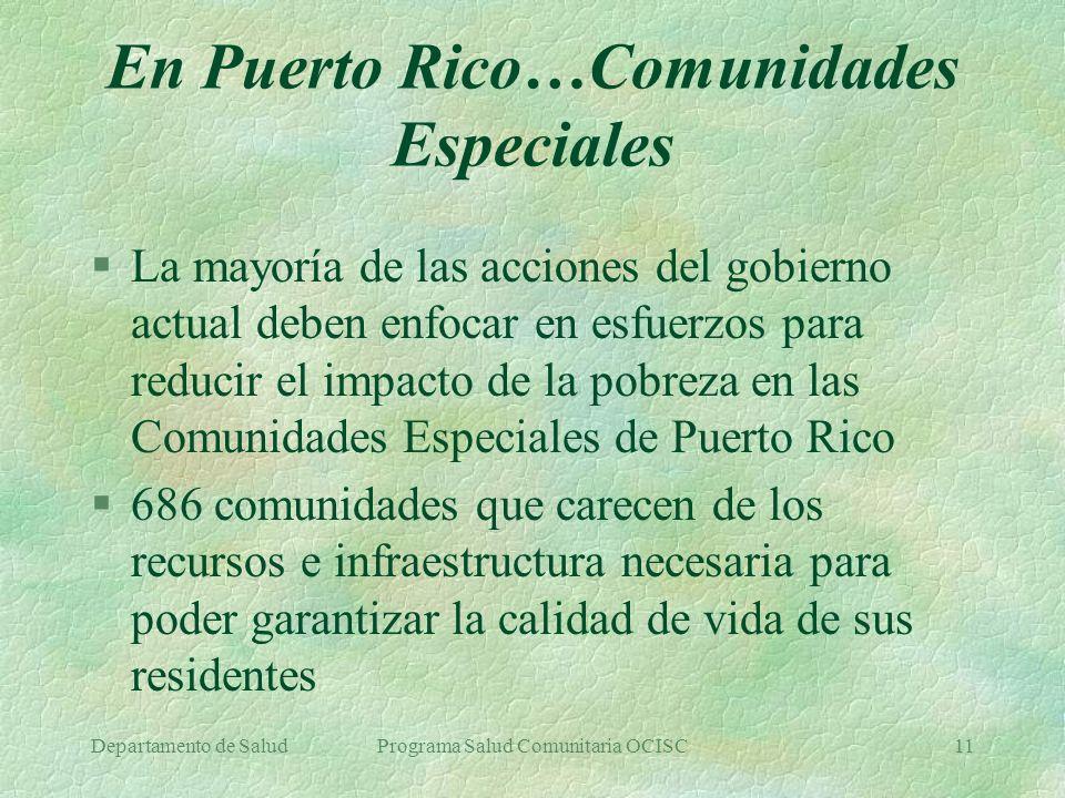 Departamento de SaludPrograma Salud Comunitaria OCISC11 En Puerto Rico…Comunidades Especiales §La mayoría de las acciones del gobierno actual deben en