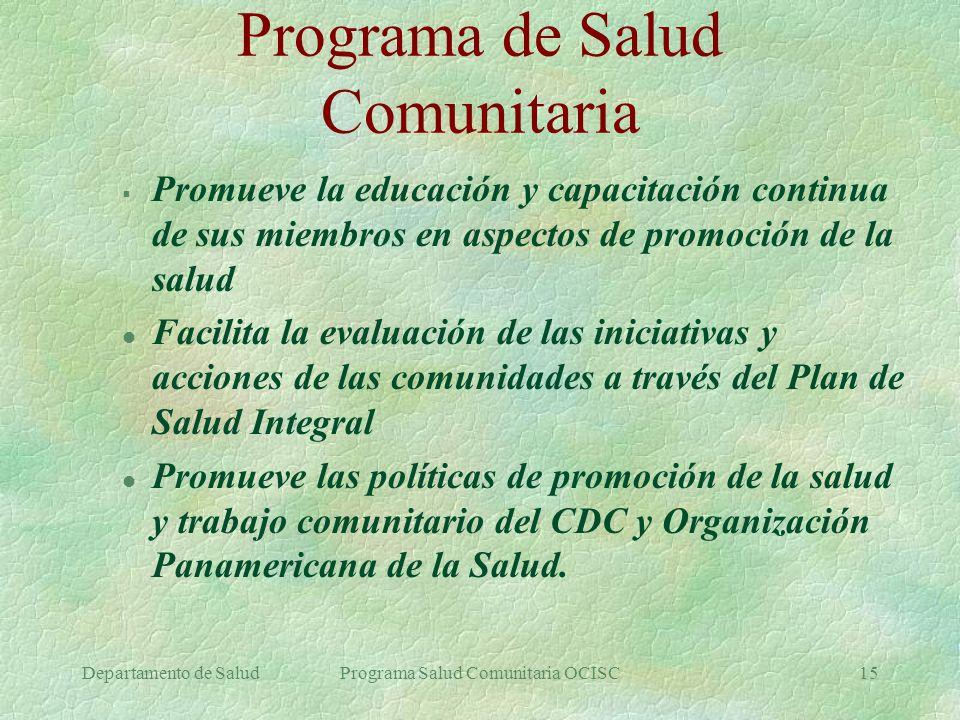 Departamento de SaludPrograma Salud Comunitaria OCISC15 Programa de Salud Comunitaria Promueve la educación y capacitación continua de sus miembros en