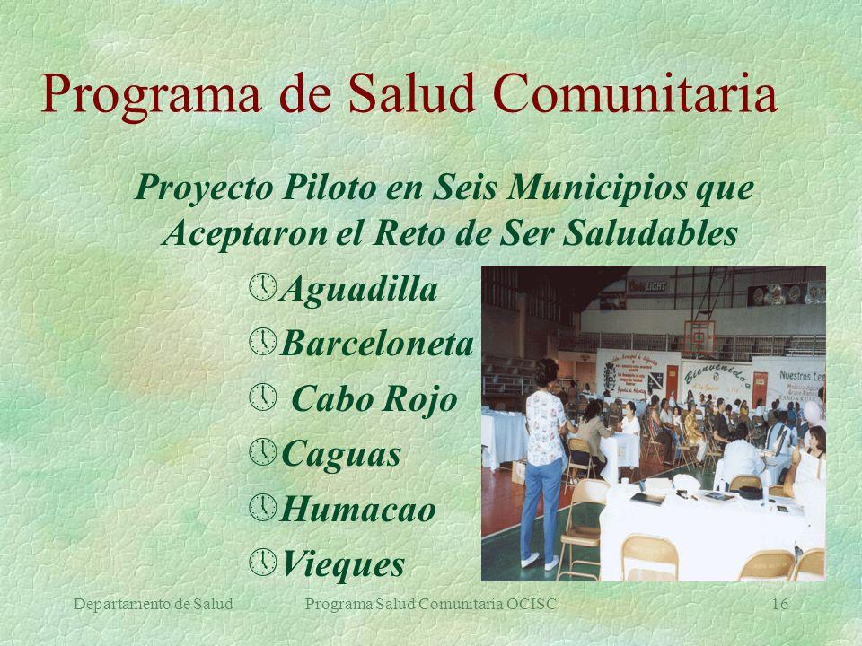 Departamento de SaludPrograma Salud Comunitaria OCISC16 Programa de Salud Comunitaria Proyecto Piloto en Seis Municipios que Aceptaron el Reto de Ser