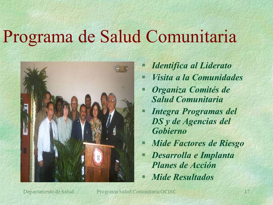 Departamento de SaludPrograma Salud Comunitaria OCISC17 Programa de Salud Comunitaria §Identifica al Liderato §Visita a la Comunidades §Organiza Comit
