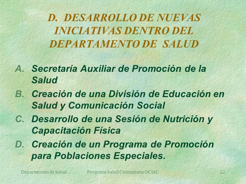 Departamento de SaludPrograma Salud Comunitaria OCISC22 D. DESARROLLO DE NUEVAS INICIATIVAS DENTRO DEL DEPARTAMENTO DE SALUD A.Secretaría Auxiliar de