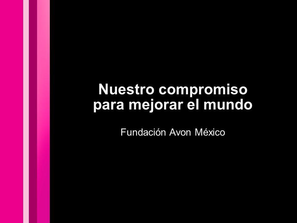 Nuestro compromiso para mejorar el mundo Fundación Avon México