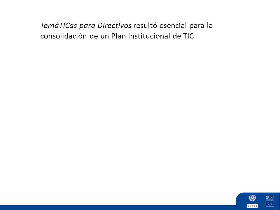 TemáTICas para Directivos resultó esencial para la consolidación de un Plan Institucional de TIC.