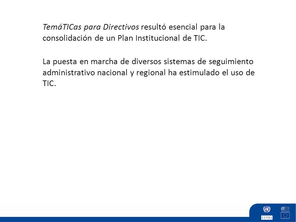 La puesta en marcha de diversos sistemas de seguimiento administrativo nacional y regional ha estimulado el uso de TIC. TemáTICas para Directivos resu