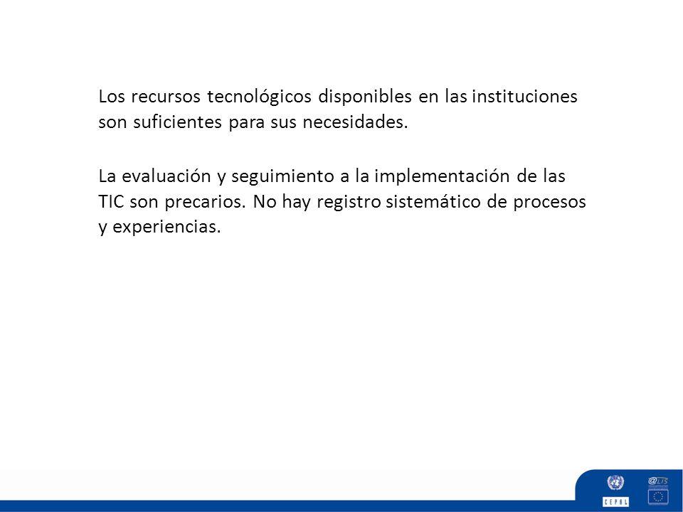 La evaluación y seguimiento a la implementación de las TIC son precarios. No hay registro sistemático de procesos y experiencias.