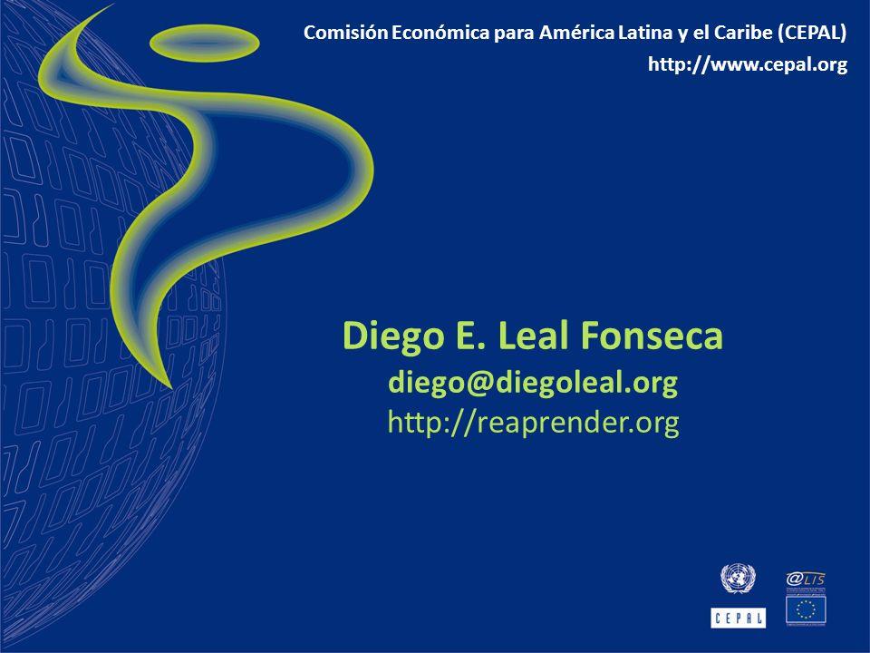 Diego E. Leal Fonseca diego@diegoleal.org http://reaprender.org Comisión Económica para América Latina y el Caribe (CEPAL) http://www.cepal.org