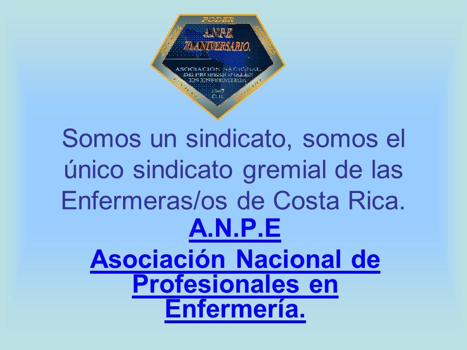 Somos un sindicato, somos el único sindicato gremial de las Enfermeras/os de Costa Rica. A.N.P.E Asociación Nacional de Profesionales en Enfermería.