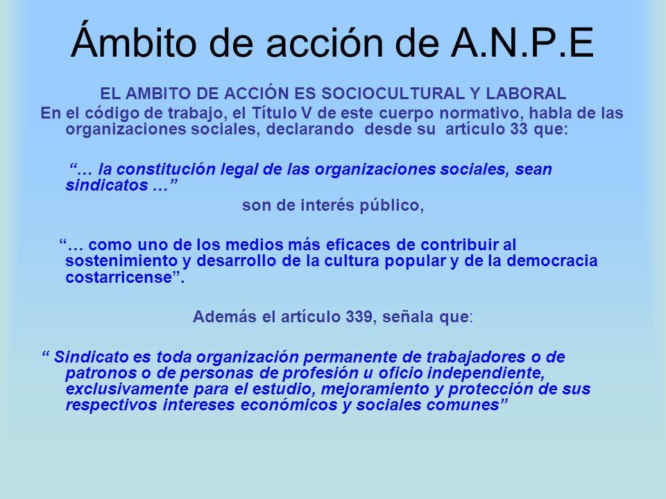 Ámbito de acción de A.N.P.E EL AMBITO DE ACCIÓN ES SOCIOCULTURAL Y LABORAL En el código de trabajo, el Título V de este cuerpo normativo, habla de las