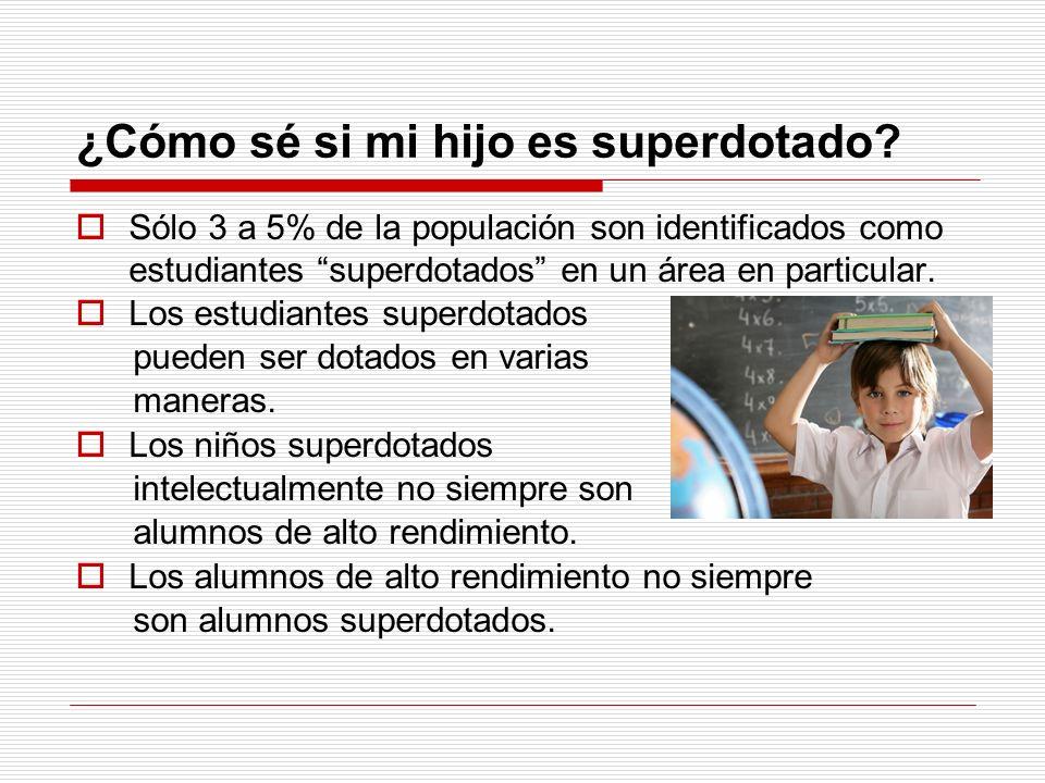 ¿Cómo sé si mi hijo es superdotado? Sólo 3 a 5% de la populación son identificados como estudiantes superdotados en un área en particular. Los estudia