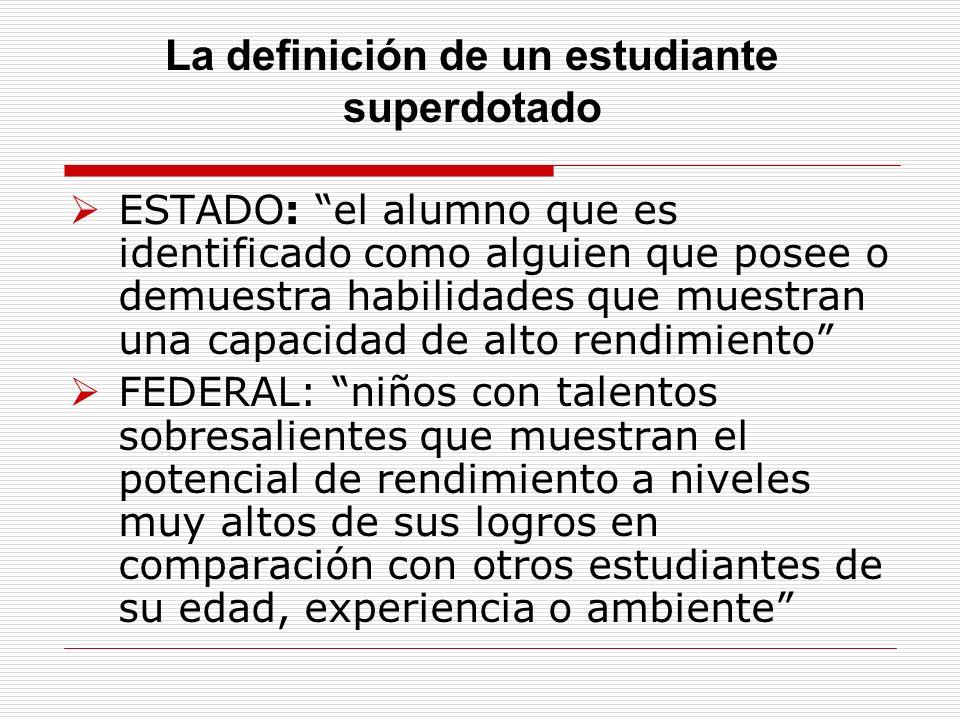 La definición de un estudiante superdotado ESTADO: el alumno que es identificado como alguien que posee o demuestra habilidades que muestran una capac