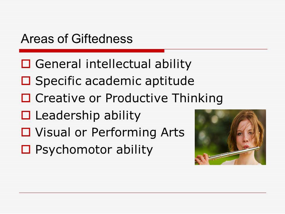 Áreas de Talentos Habilidad intelectual Aptitud académica específica Pensamiento creativo o productivo Habilidades de liderazgo Las bellas artes Habilidad física