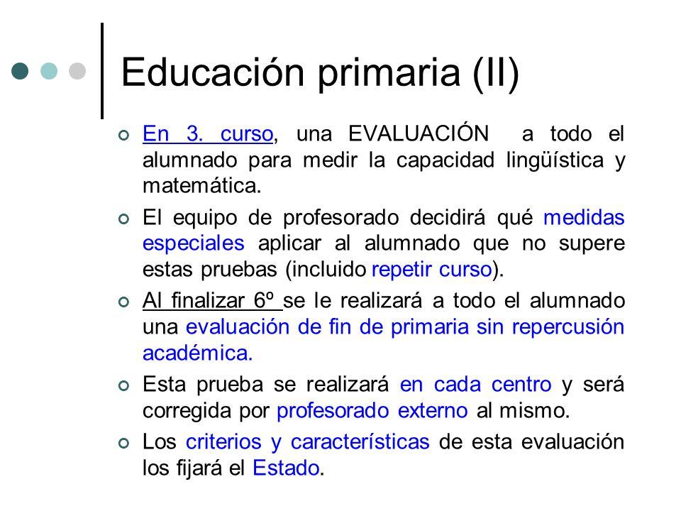 Educación primaria (II) En 3. curso, una EVALUACIÓN a todo el alumnado para medir la capacidad lingüística y matemática. El equipo de profesorado deci
