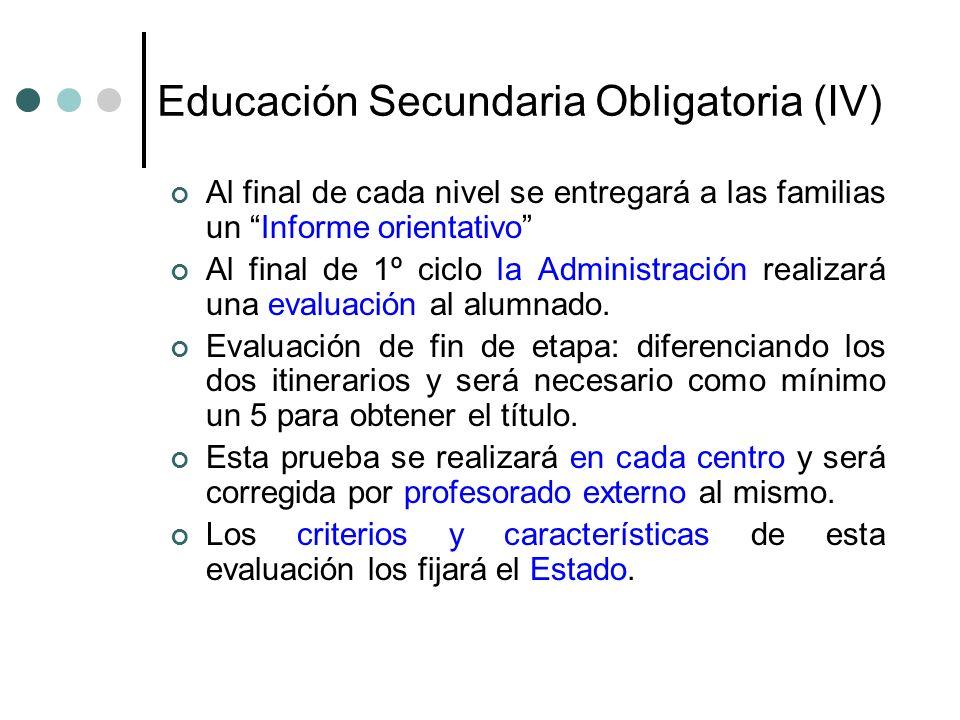 Educación Secundaria Obligatoria (IV) Al final de cada nivel se entregará a las familias un Informe orientativo Al final de 1º ciclo la Administración