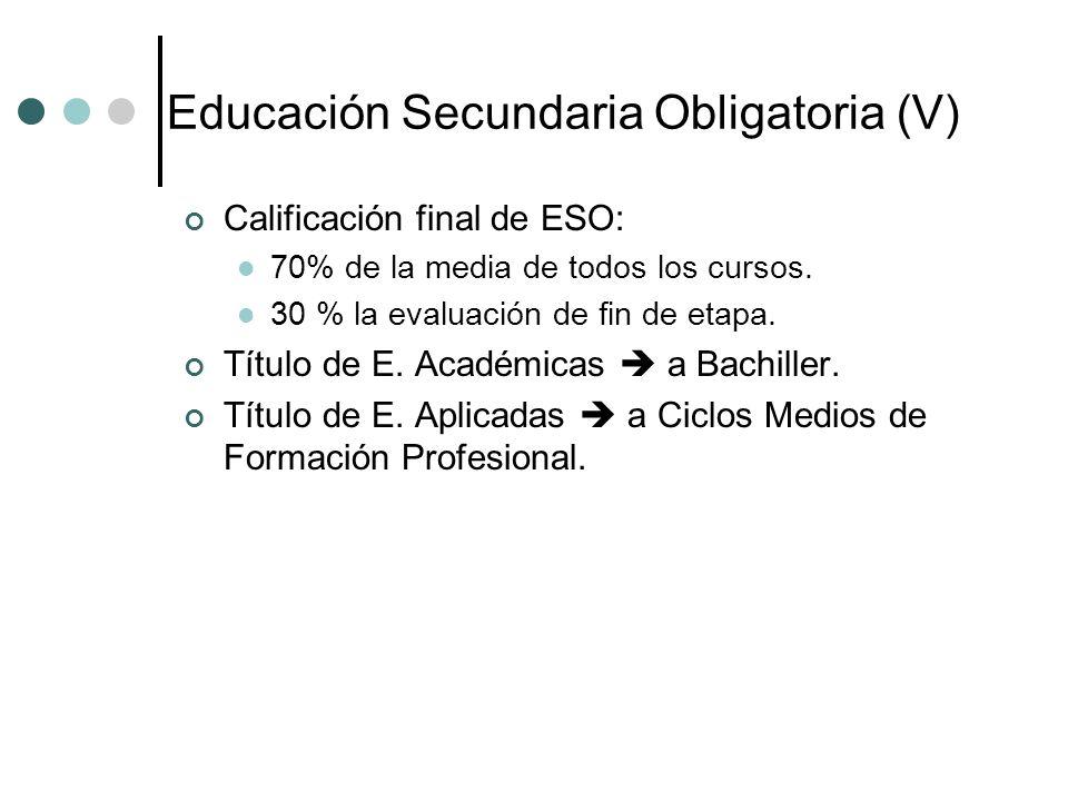 Educación Secundaria Obligatoria (V) Calificación final de ESO: 70% de la media de todos los cursos. 30 % la evaluación de fin de etapa. Título de E.