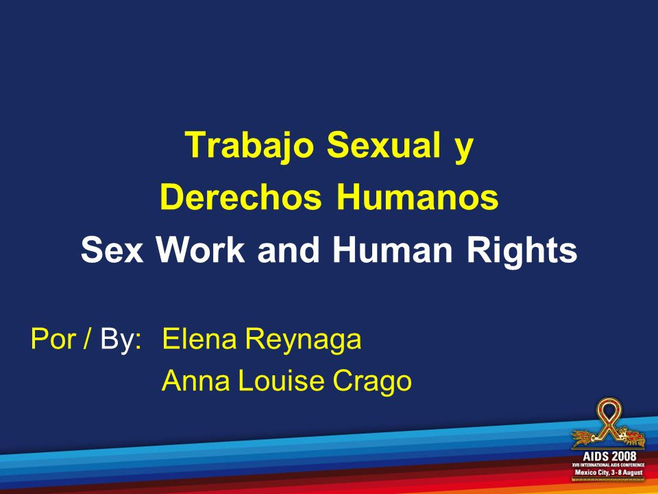 Trabajo Sexual y Derechos Humanos Sex Work and Human Rights Por / By: Elena Reynaga Anna Louise Crago