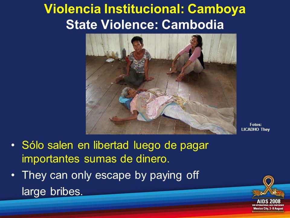 Violencia Institucional: Camboya State Violence: Cambodia Sólo salen en libertad luego de pagar importantes sumas de dinero. They can only escape by p