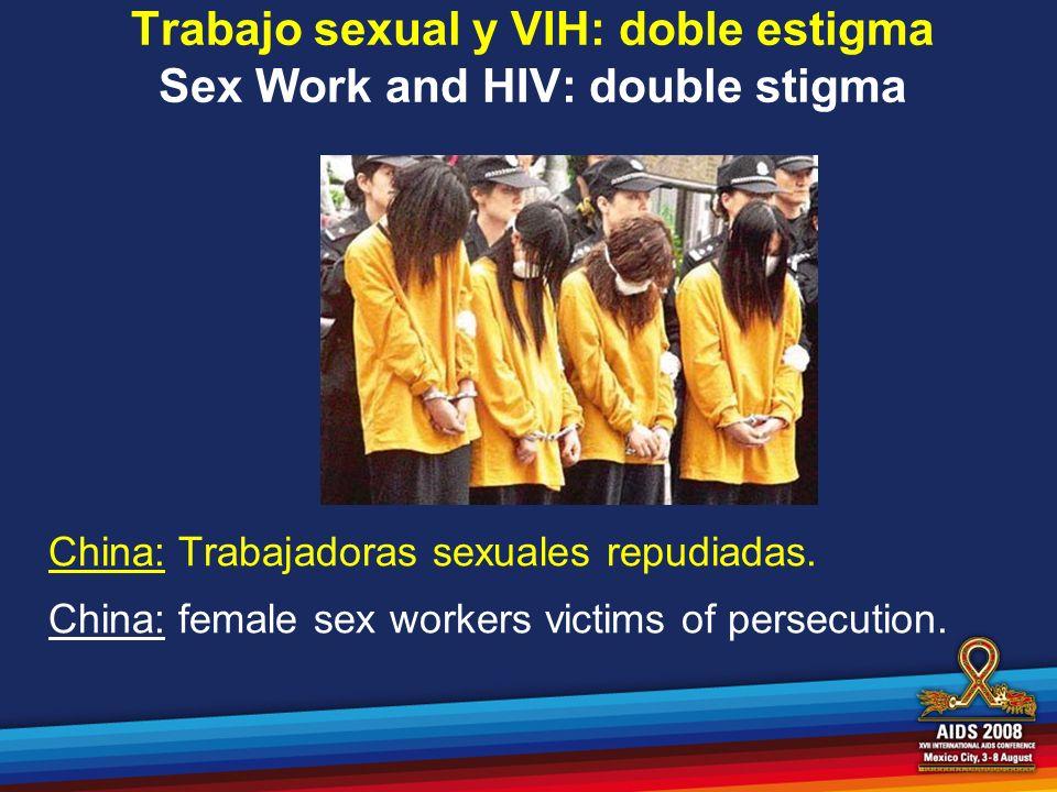 Trabajo sexual y VIH: doble estigma Sex Work and HIV: double stigma China: Trabajadoras sexuales repudiadas. China: female sex workers victims of pers