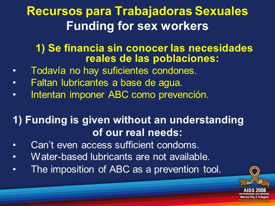 Recursos para Trabajadoras Sexuales Funding for sex workers 1) Se financia sin conocer las necesidades reales de las poblaciones: Todavía no hay sufic