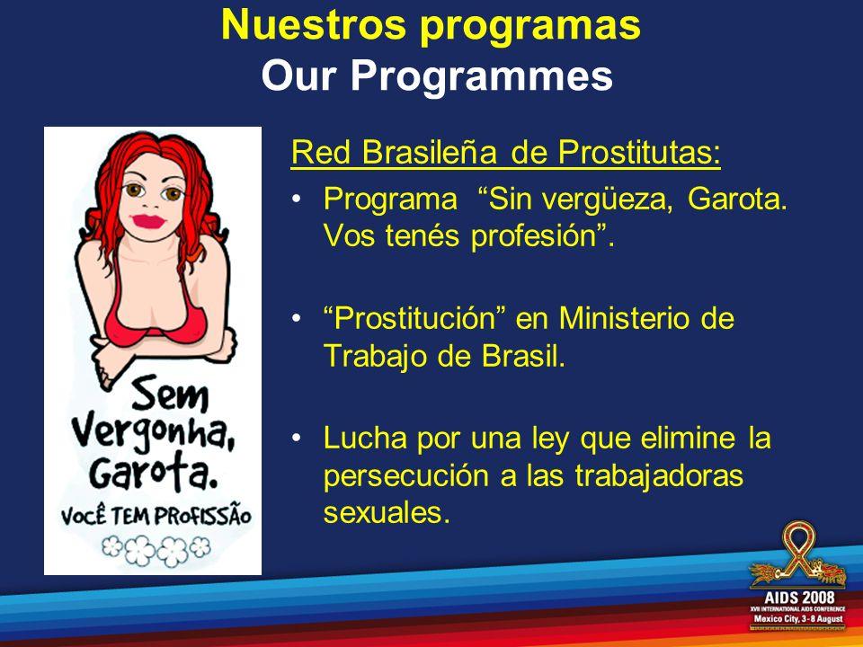 Red Brasileña de Prostitutas: Programa Sin vergüeza, Garota. Vos tenés profesión. Prostitución en Ministerio de Trabajo de Brasil. Lucha por una ley q