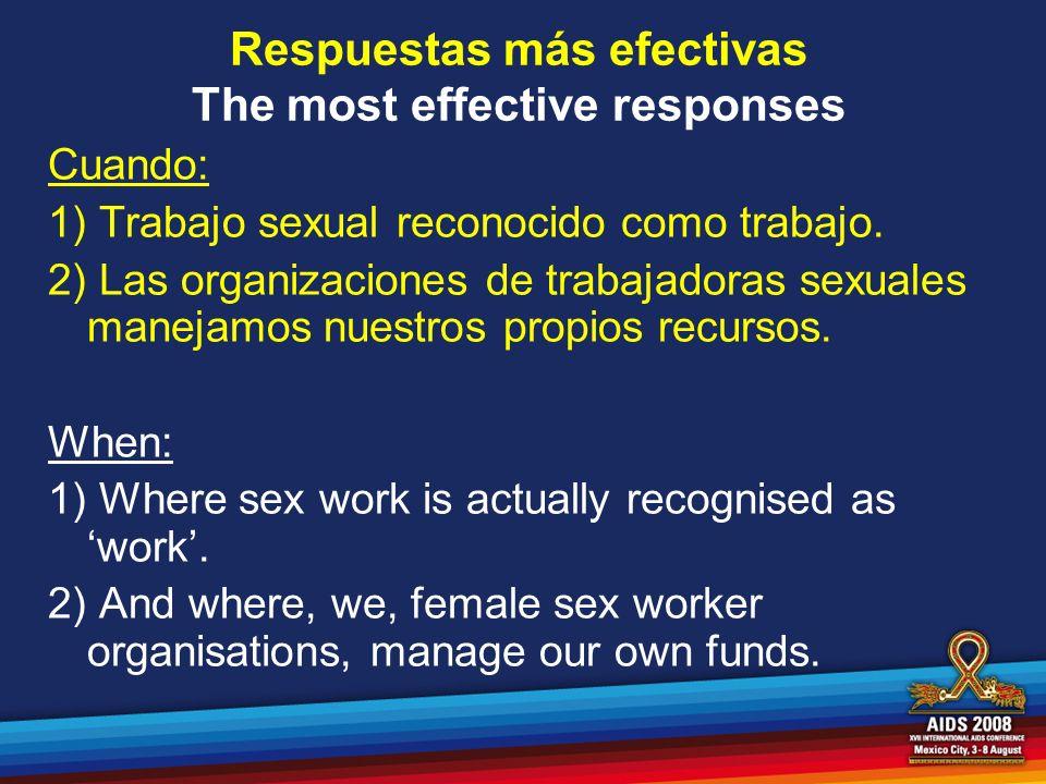 Cuando: 1) Trabajo sexual reconocido como trabajo. 2) Las organizaciones de trabajadoras sexuales manejamos nuestros propios recursos. When: 1) Where