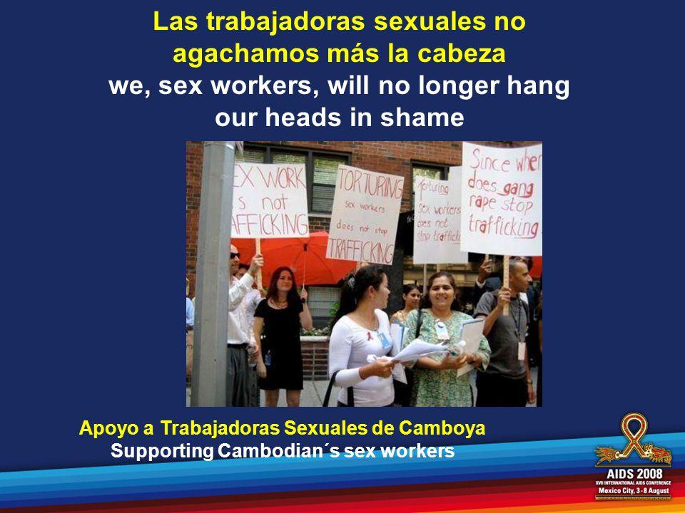 Las trabajadoras sexuales no agachamos más la cabeza we, sex workers, will no longer hang our heads in shame Apoyo a Trabajadoras Sexuales de Camboya