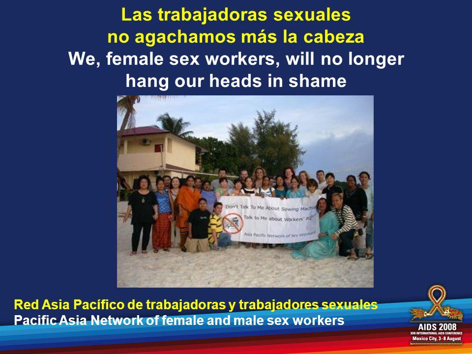 Las trabajadoras sexuales no agachamos más la cabeza We, female sex workers, will no longer hang our heads in shame Red Asia Pacífico de trabajadoras