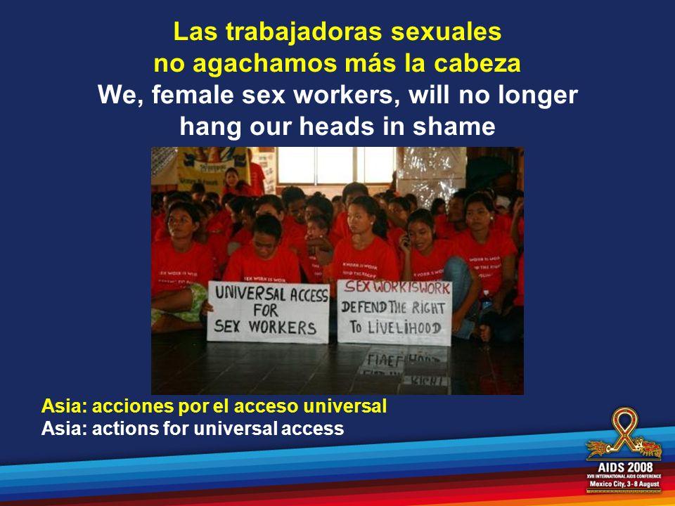 Las trabajadoras sexuales no agachamos más la cabeza We, female sex workers, will no longer hang our heads in shame Asia: acciones por el acceso unive