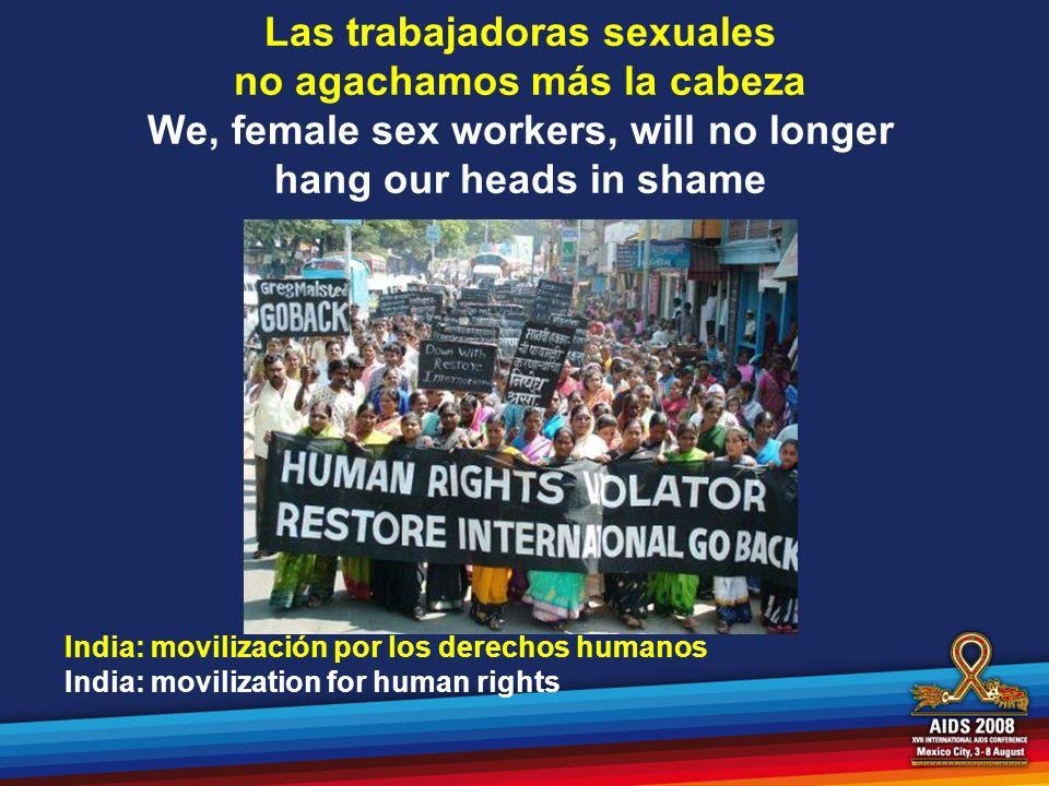 Las trabajadoras sexuales no agachamos más la cabeza We, female sex workers, will no longer hang our heads in shame India: movilización por los derech
