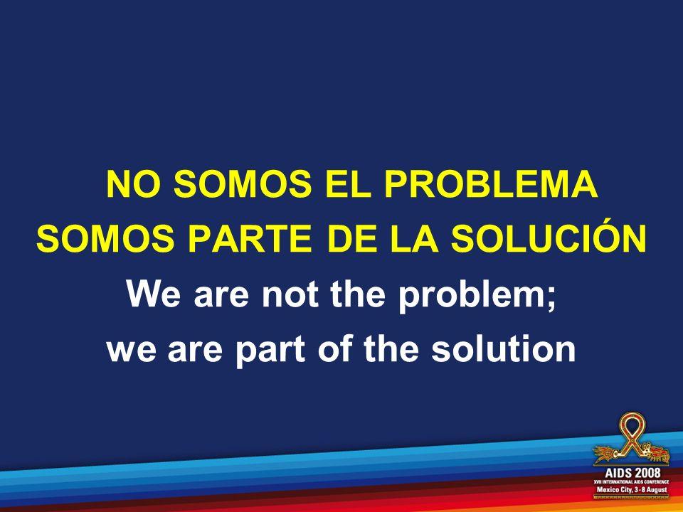 NO SOMOS EL PROBLEMA SOMOS PARTE DE LA SOLUCIÓN We are not the problem; we are part of the solution