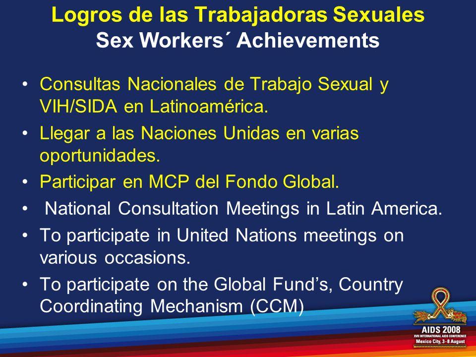 Logros de las Trabajadoras Sexuales Sex Workers´ Achievements Consultas Nacionales de Trabajo Sexual y VIH/SIDA en Latinoamérica. Llegar a las Nacione
