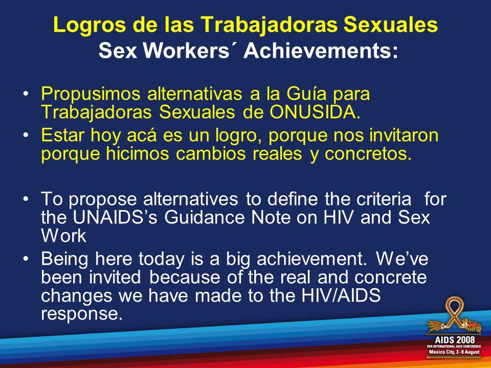 Logros de las Trabajadoras Sexuales Sex Workers´ Achievements: Propusimos alternativas a la Guía para Trabajadoras Sexuales de ONUSIDA. Estar hoy acá