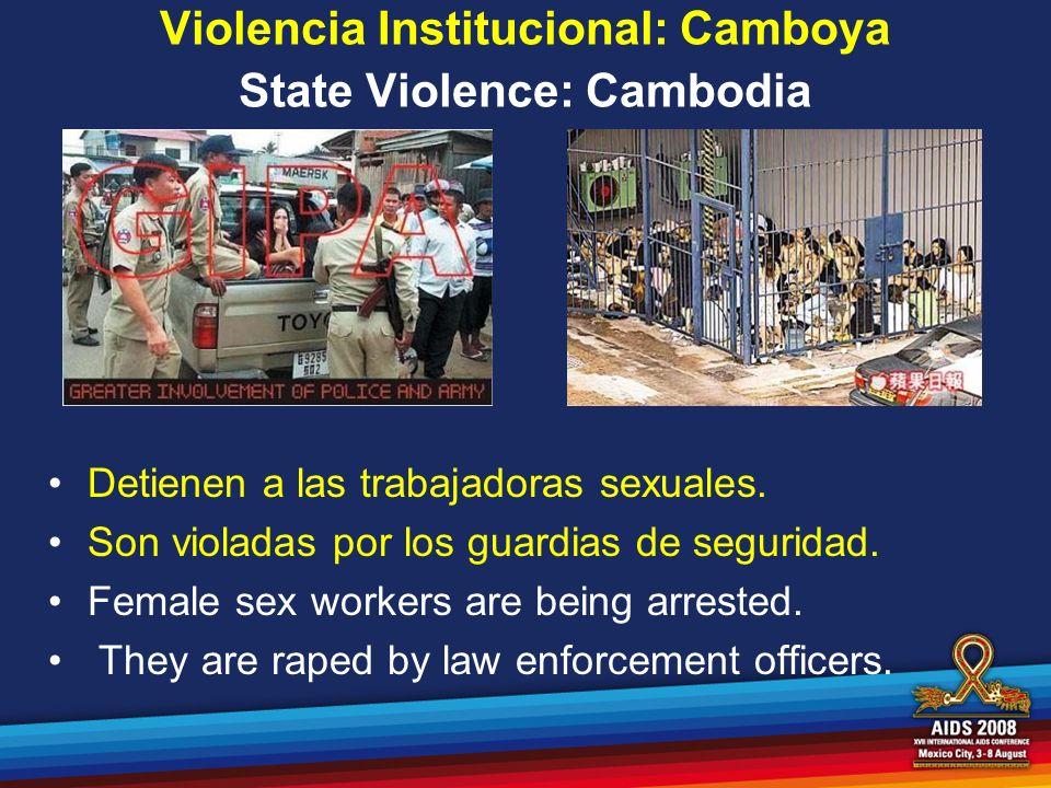 Violencia Institucional: Camboya State Violence: Cambodia Detienen a las trabajadoras sexuales. Son violadas por los guardias de seguridad. Female sex