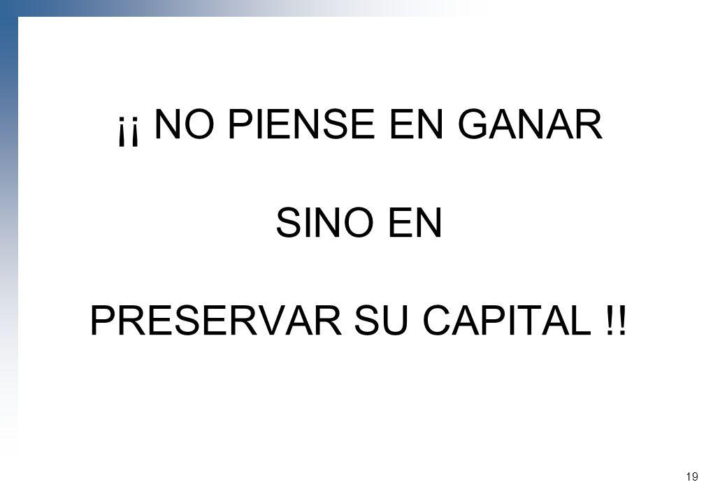 ¡¡ NO PIENSE EN GANAR SINO EN PRESERVAR SU CAPITAL !! 19