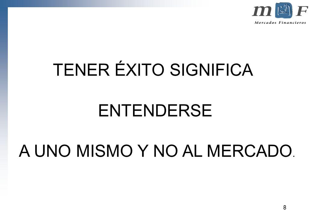 8 TENER ÉXITO SIGNIFICA ENTENDERSE A UNO MISMO Y NO AL MERCADO.