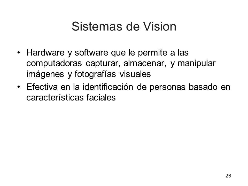 26 Sistemas de Vision Hardware y software que le permite a las computadoras capturar, almacenar, y manipular imágenes y fotografías visuales Efectiva