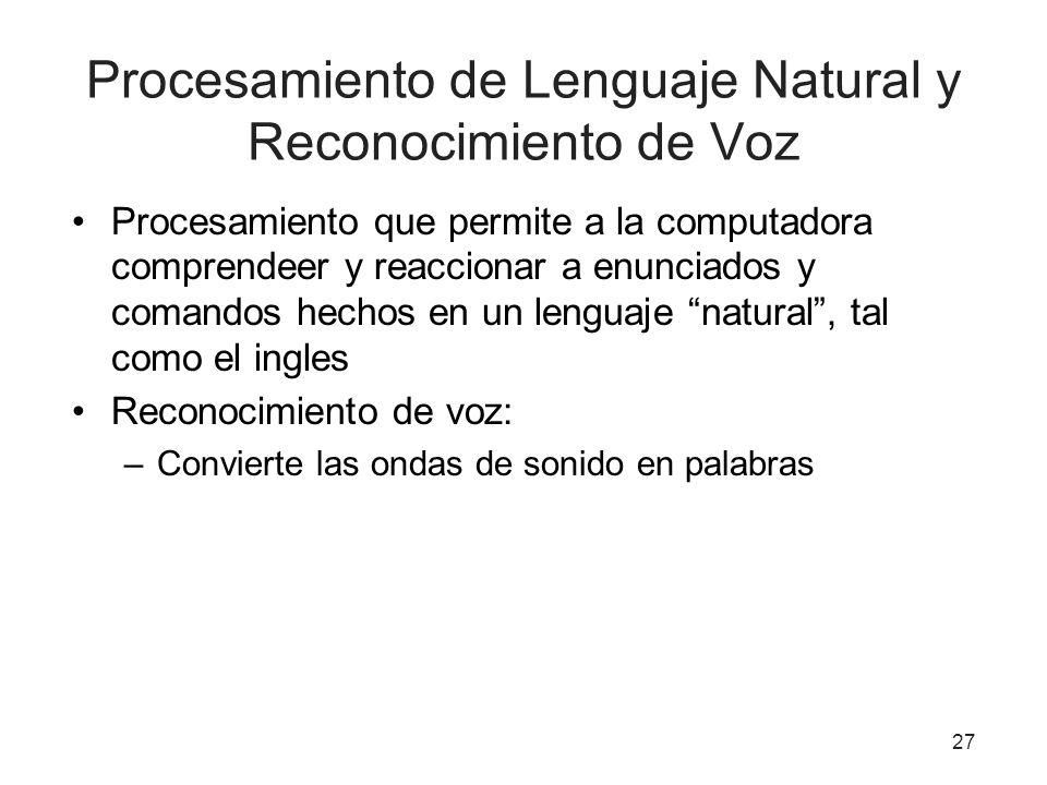 27 Procesamiento de Lenguaje Natural y Reconocimiento de Voz Procesamiento que permite a la computadora comprendeer y reaccionar a enunciados y comand