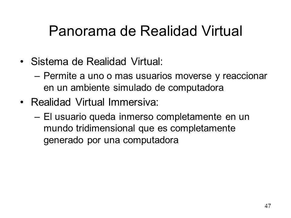 Panorama de Realidad Virtual Sistema de Realidad Virtual: –Permite a uno o mas usuarios moverse y reaccionar en un ambiente simulado de computadora Re