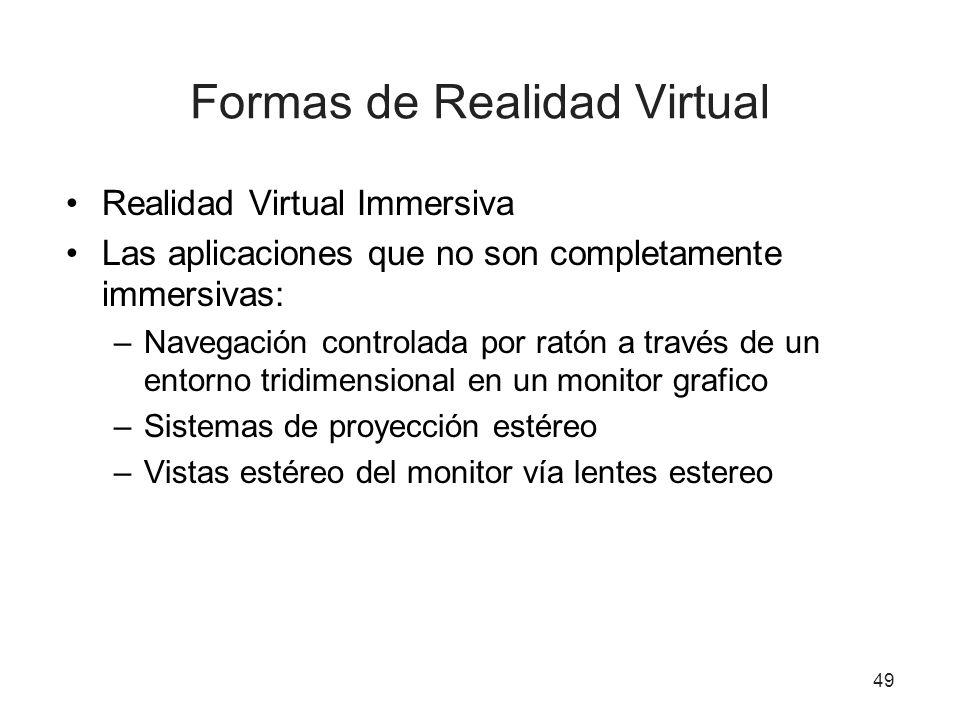 49 Formas de Realidad Virtual Realidad Virtual Immersiva Las aplicaciones que no son completamente immersivas: –Navegación controlada por ratón a trav