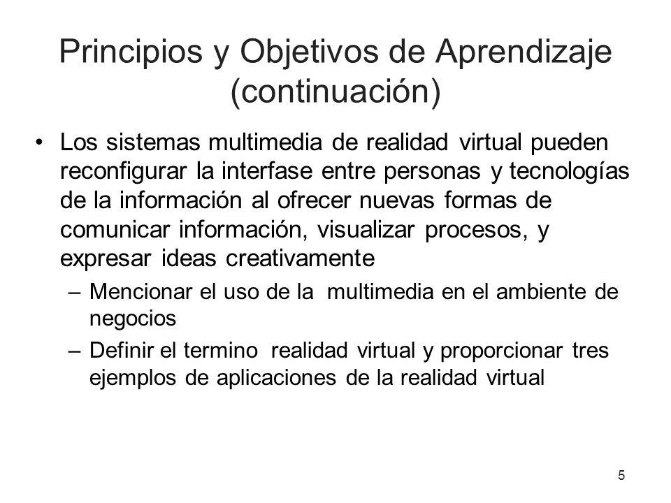 Principios y Objetivos de Aprendizaje (continuación) Los sistemas multimedia de realidad virtual pueden reconfigurar la interfase entre personas y tec