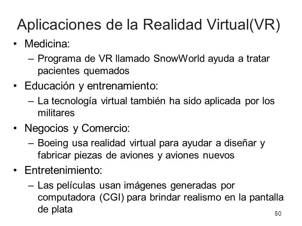 50 Aplicaciones de la Realidad Virtual(VR) Medicina: –Programa de VR llamado SnowWorld ayuda a tratar pacientes quemados Educación y entrenamiento: –L