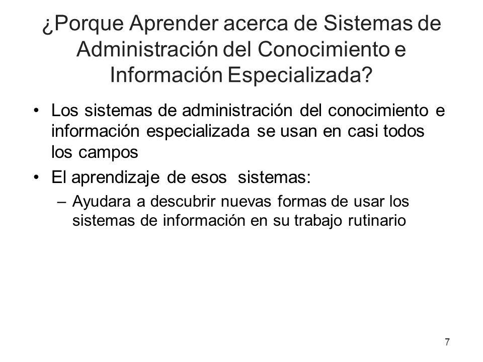 ¿Porque Aprender acerca de Sistemas de Administración del Conocimiento e Información Especializada? Los sistemas de administración del conocimiento e