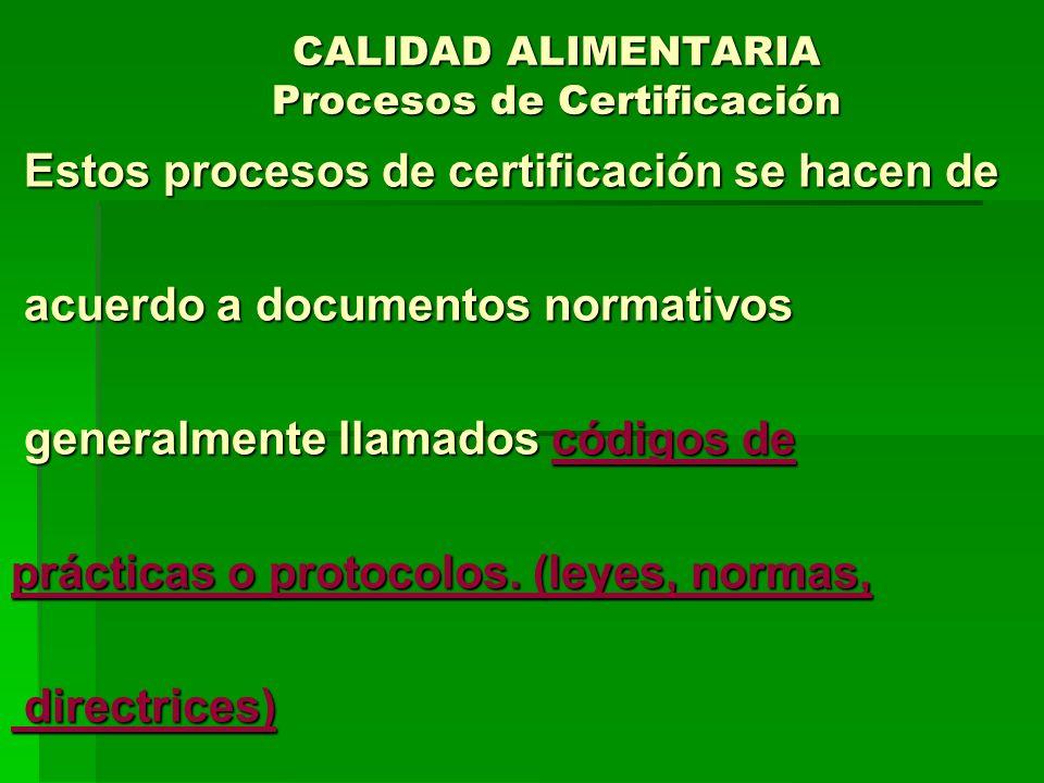 CALIDAD ALIMENTARIA Procesos de Certificación Estos procesos de certificación se hacen de Estos procesos de certificación se hacen de acuerdo a docume