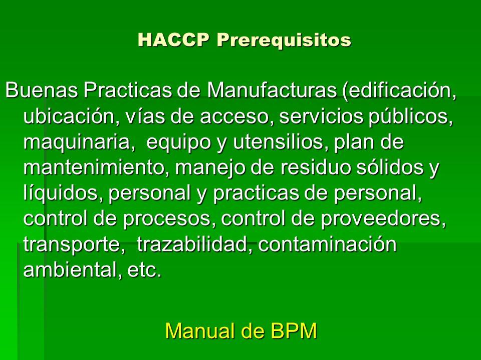HACCP Prerequisitos Buenas Practicas de Manufacturas (edificación, ubicación, vías de acceso, servicios públicos, maquinaria, equipo y utensilios, pla