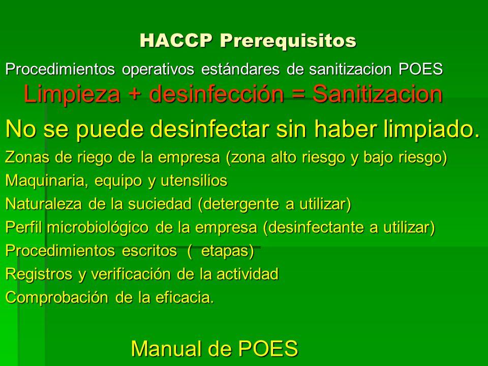 HACCP Prerequisitos Procedimientos operativos estándares de sanitizacion POES Limpieza + desinfección = Sanitizacion No se puede desinfectar sin haber
