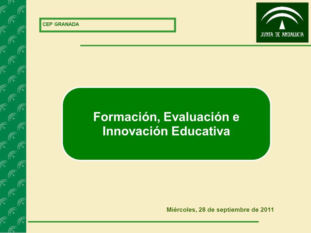 CEP GRANADA Miércoles, 28 de septiembre de 2011 Formación, Evaluación e Innovación Educativa