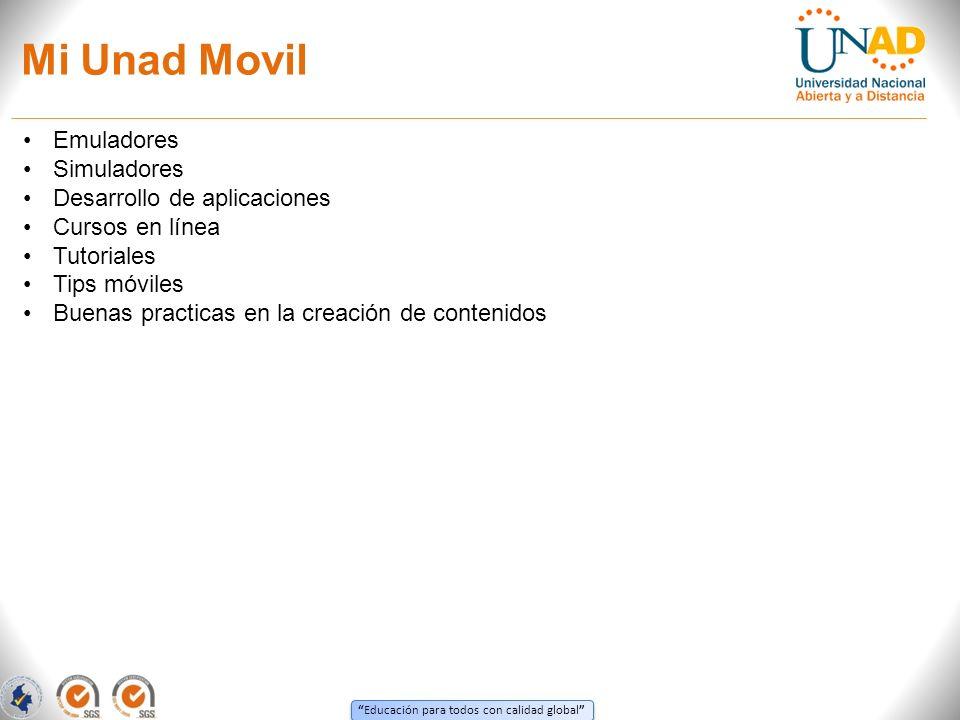 Educación para todos con calidad global Mi Unad Movil Emuladores Simuladores Desarrollo de aplicaciones Cursos en línea Tutoriales Tips móviles Buenas practicas en la creación de contenidos