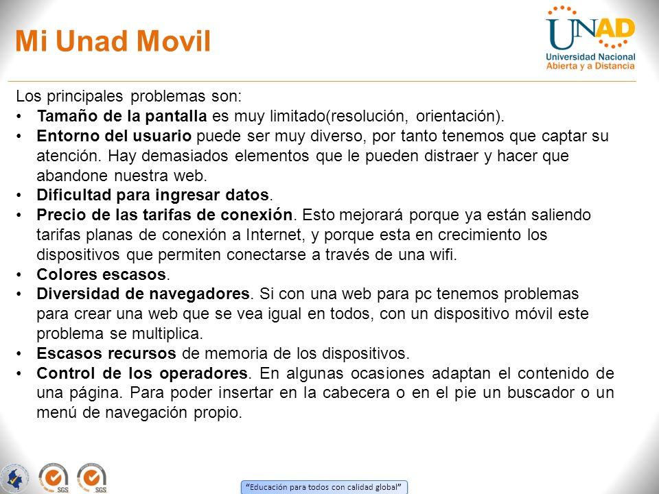 Educación para todos con calidad global Mi Unad Movil Los principales problemas son: Tamaño de la pantalla es muy limitado(resolución, orientación).