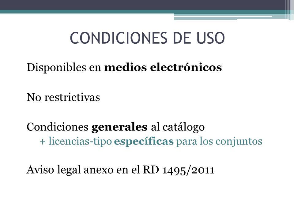 CONDICIONES DE USO Disponibles en medios electrónicos No restrictivas Condiciones generales al catálogo + licencias-tipo específicas para los conjunto