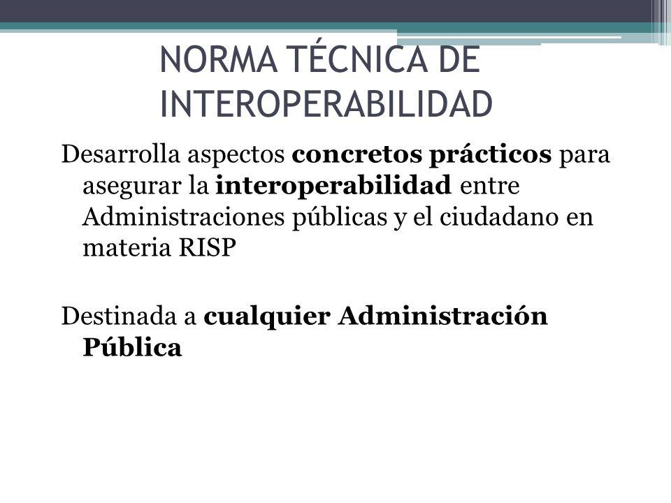 NORMA TÉCNICA DE INTEROPERABILIDAD Desarrolla aspectos concretos prácticos para asegurar la interoperabilidad entre Administraciones públicas y el ciu