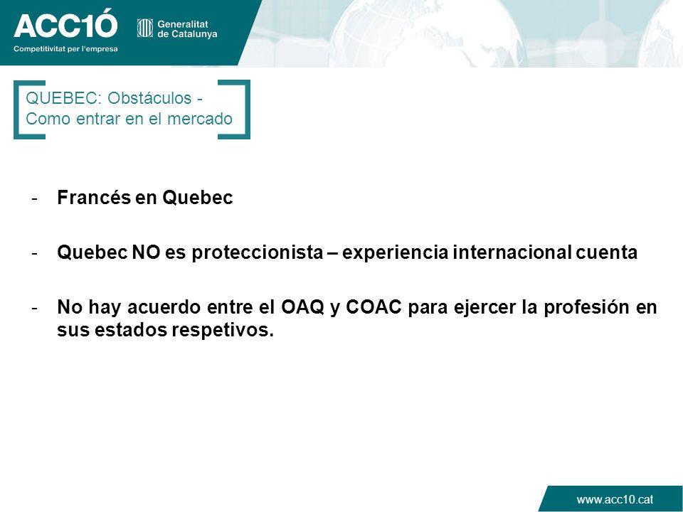 www.acc10.cat QUEBEC: Obstáculos - Como entrar en el mercado -Francés en Quebec -Quebec NO es proteccionista – experiencia internacional cuenta -No ha